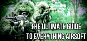 The Ultimate Guide To Everything Airsoft