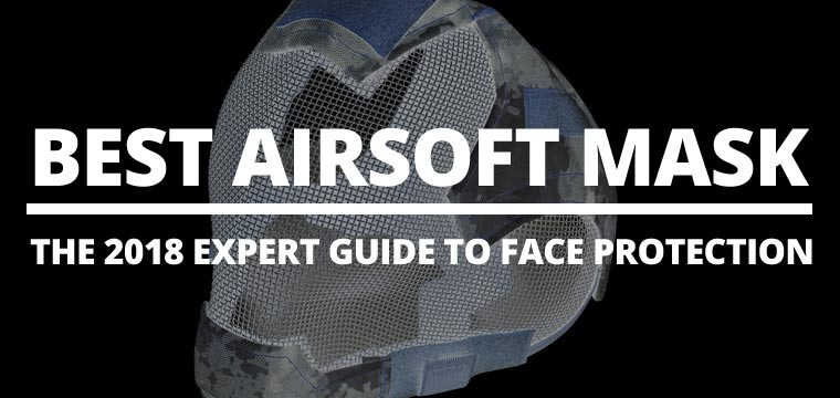 Best Airsoft Mask: The 2018 Expert Guide to Face Protection