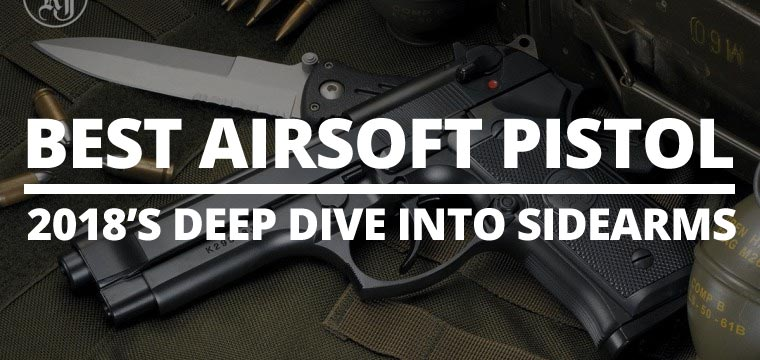 Best Airsoft Pistol: 2018's Deep Dive into Sidearms
