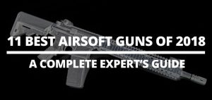 best airsoft guns of 2018