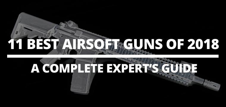 11 Best Airsoft Guns of 2018
