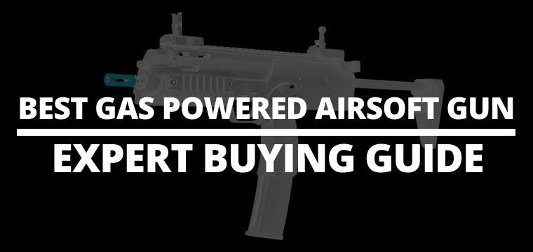 Best Gas Powered Airsoft Gun: Expert Buying Guide